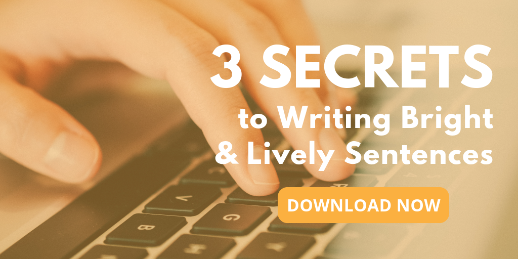 3 Secrets to Writing Bright & Lively Sentences